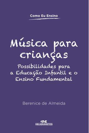 Música Para Crianças - Possibilidades Para A Educação Infantil e o Ensino Fundamental - Almeida,Berenice De | Tagrny.org