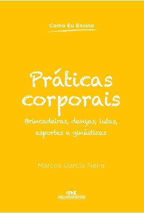 Práticas Corporais - Brincadeiras, Danças, Lutas, Esportes e Ginástica - Col. Como Eu Ensino - Neira,Marcos Garcia | Hoshan.org