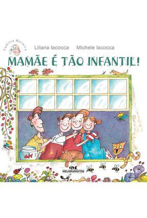 Mamãe É Tão Infantil! - Liliana Iacocca | Tagrny.org