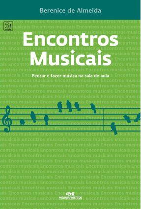 Encontros Musicais - Pensar E Fazer Música Na Sala De Aula - Berenice de Almeida pdf epub