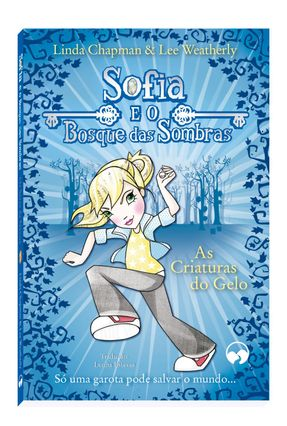 Sofia e o Bosque Das Sombras - As Criaturas do Gelo - Chapman,Linda Weatherly,Lee pdf epub
