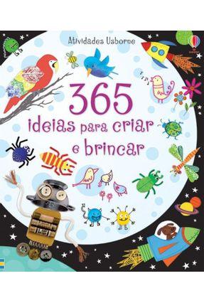 365 Ideias Para Criar e Brincar - Watt,Fiona | Hoshan.org