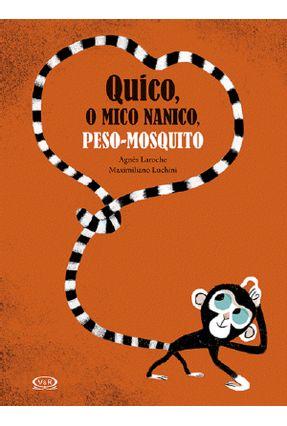 Quico, o Mico Nanico, Peso-Mosquito - Laroche,Agnés Luchini,Maximiliano | Nisrs.org