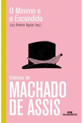 O Mínimo e o Escondido - Crônicas de Machado de Assis - Assis,Machado de Ducci,André pdf epub