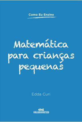 Matemática Para Crianças Pequenas - Col. Como Eu Ensino - Curi,Edda | Tagrny.org