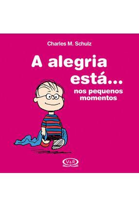 A ALEGRIA ESTÁ... NOS PEQUENOS MOMENTOS - Schulz,Charles M. | Hoshan.org