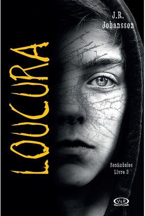 Loucura - Série Sonâmbulos - Livro 3 - Johansson ,J. R. | Hoshan.org