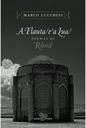 A Flauta e A Lua - Poemas de Rûmî -  pdf epub