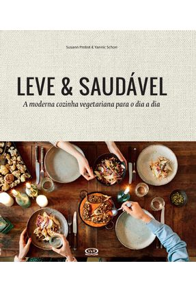 Leve & Saudável - A Moderna Cozinha Vegetariana Para o Dia A Dia - Probst ,Susann Schon ,Yannic | Tagrny.org