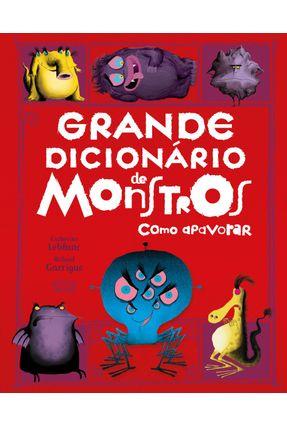 Grande Dicionário de Monstros - Como Apavorar - Garrigue,Roland Leblanc,Catherine | Nisrs.org