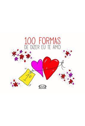 100 Formas De Dizer Eu Te Amo - Dalia F. Walker Nicolás Silbert | Hoshan.org