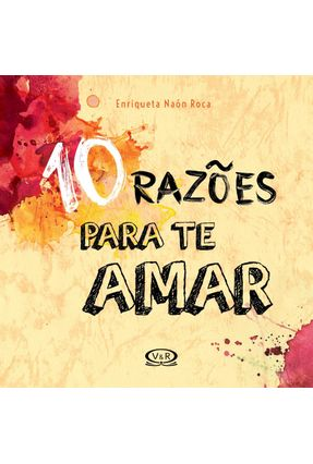 10 Razões Para Te Amar - Enriqueta Naón Roca | Tagrny.org