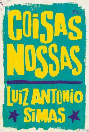 Coisas Nossas - Simas,Luiz Antônio | Tagrny.org