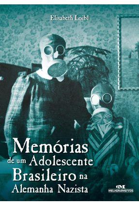 Memórias de Um Adolescente Brasileiro na Alemanhã Nazista - Col. Relatos de Guerra - Loibl,Elisabeth pdf epub