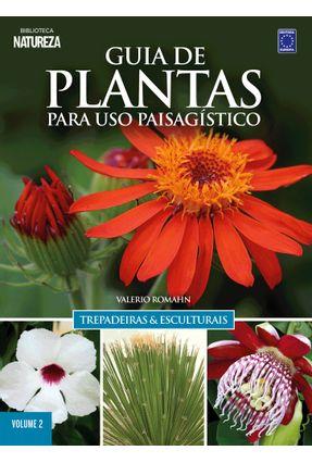 Guia De Plantas Para Uso Paisagístico - Trepadeiras & Esculturais - Vol.  2 - Valerio,Romahn | Hoshan.org