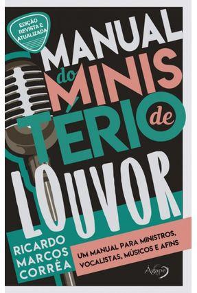 Manual Do Ministério De Louvor - Um Manual Para Ministros, Vocalistas, Músicos E Afins - Corrêa,Ricardo Marcos pdf epub