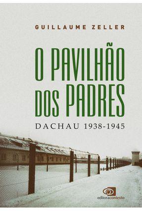 Pavilhão Dos Padres,O - Dachau 1938-1945 - Guillaume Zeller pdf epub