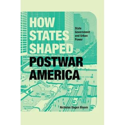 How States Shaped Postwar America - State Government And Urban Power