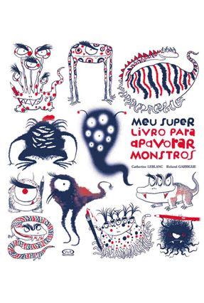 Meu Super Livro Para Apavorar Monstros - Leblanc,Catherine | Hoshan.org