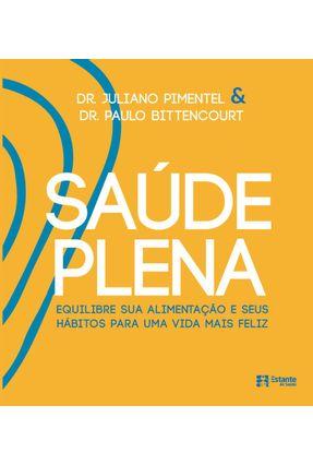 Saúde Plena - Equilibre Sua Alimentação E Seus Hábitos Para Uma Vida Mais Feliz - Pimentel,Juliano Bittencourt,Paulo pdf epub
