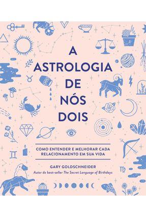 Astrologia De Nós Dois, A - Goldschneider,Gary pdf epub