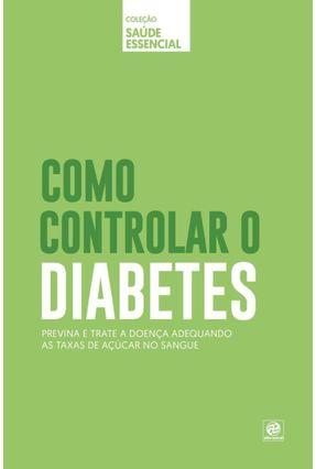 Como Controlar O Diabetes - Col. Saúde Essencial - Editora Alto Astral   Tagrny.org