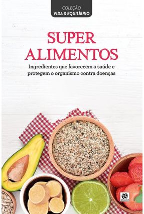 Superalimentos - Col. Vida & Equilíbrio - Editora Alto Astral | Tagrny.org