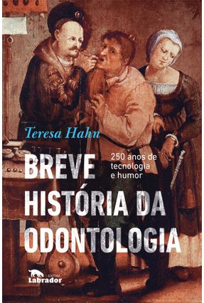 Breve História Da Odontologia - 250 Anos De Tecnologia E Humor - Hahn,Teresa pdf epub