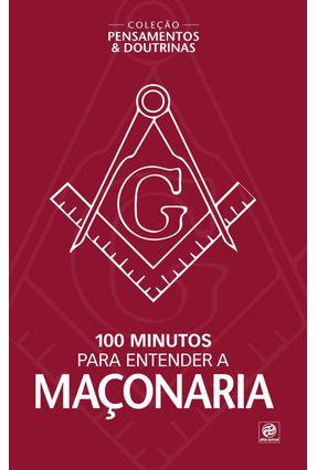 Coleção Pensamentos & Doutrinas - 100 Minutos Para Entender A Maçonaria - Jaqueline Lopes | Tagrny.org