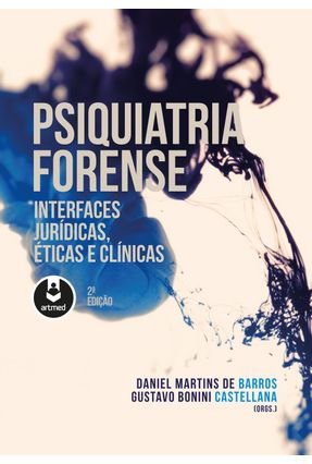 Psiquiatria Forense - Interfaces Jurídicas, Éticas E Clínicas