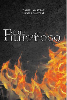Box Filho Do Fogo 2 - (volumes IV, V E VI E VII) - Mastral,Daniel Mastral,Isabela   Hoshan.org