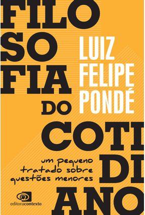Filosofia Do Cotidiano - Um Pequeno Tratado Sobre Questões Menores - Pondé,Luiz Felipe | Hoshan.org