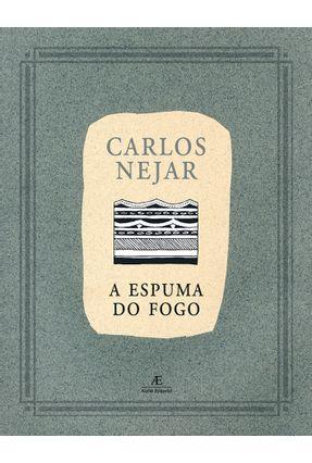 A Espuma do Fogo - Nejar,Carlos pdf epub