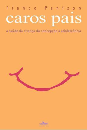 Caros Pais - A Saúde da Criança na Concepção À Adolescência - Panizon,Franco   Hoshan.org