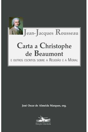 Carta a Christophe de Beaumont e Outros Escritos Sobre a Religião e a Moral - Rousseau,Jean-jacques | Tagrny.org