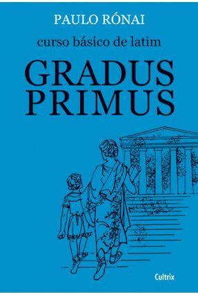 Curso Basico de Latim I - Gradus Primus - Ronai,Paulo Ronai,Paulo | Hoshan.org