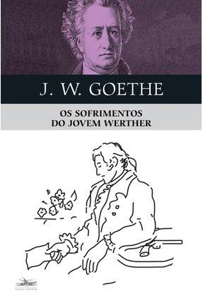 Os Sofrimentos do Jovem Werther - VON GOETHE,JOHANN WOLFGANG VON GOETHE,JOHANN WOLFGANG   Hoshan.org