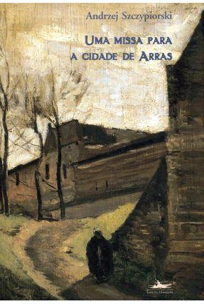 Uma Missa para a Cidade de Arras - Szczypiorski,Andrzej pdf epub