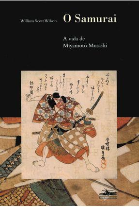 O Samurai - A Vida de Miyamoto Musashi - Wilson,William Scott Wilson,William Scott | Tagrny.org