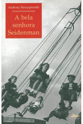 A Bela Senhora Seidenman - Szczypiorski,Andrzej | Tagrny.org