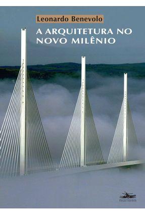 A Arquitetura no Novo Milênio - Benevolo,Leonardo   Hoshan.org