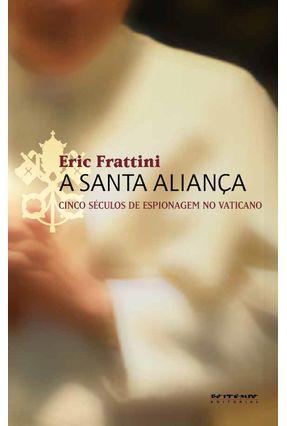 A Santa Aliança - Cinco Séculos de Espionagem no Vaticano - Eric,Frattini   Tagrny.org