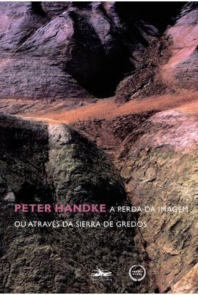 A Perda da Imagem ou Através da Sierra de Gredos - Handke,Peter pdf epub