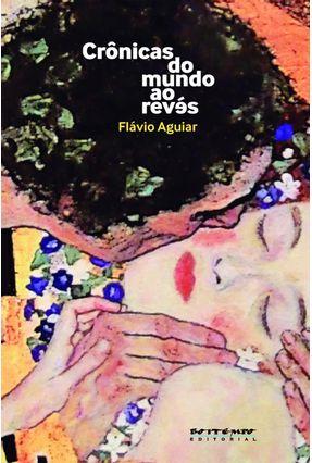 Crônicas do Mundo Ao Revés - Aguiar,Flavio | Nisrs.org