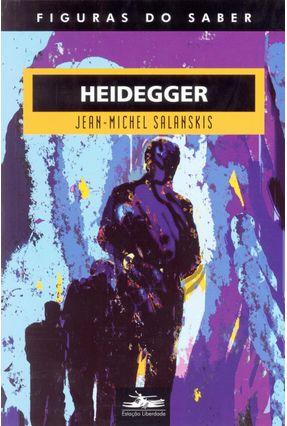 Heidegger - Figuras do Saber - Salanskis,Jean Michel | Nisrs.org