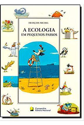 A Ecologia Em Pequenos Passos - Col. Pequenos Passos - 2ª Ed. 2011 - Michel,Francois   Nisrs.org