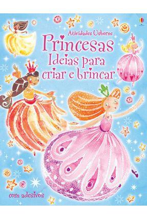 Princesas - Ideias Para Criar e Brincar - Brocklehurst,Ruth | Nisrs.org