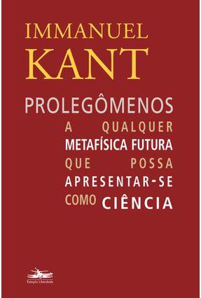 Prolegômenos - A Qualquer Metafísica Futura Que Possa Apresentar-Se Como Ciência - Kant,Immanuel | Hoshan.org