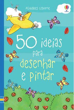 50 Ideias Para Desenhar e Pintar - Rosie Dickins Rebecca Gilpin Fiona Wat   Nisrs.org