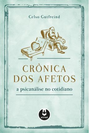 Crônicas Dos Afetos - A Psicanálise No Cotidiano - Gutfreind,Celso   Hoshan.org